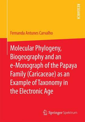 Molecular Phylogeny, Biogeography and an e-Monograph of the Papaya Family (Caricaceae) as an Example of Taxonomy in the Electronic Age (Paperback)