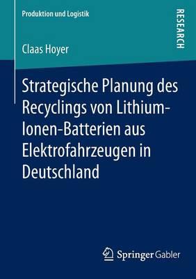 Strategische Planung Des Recyclings Von Lithium-Ionen-Batterien Aus Elektrofahrzeugen in Deutschland - Produktion Und Logistik (Paperback)