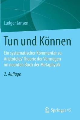 Tun Und K�nnen: Ein Systematischer Kommentar Zu Aristoteles' Theorie Der Verm�gen Im Neunten Buch Der Metaphysik (Hardback)