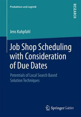 Job Shop Scheduling with Consideration of Due Dates: Potentials of Local Search Based Solution Techniques - Produktion und Logistik (Paperback)