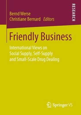 Friendly Business: International Views on Social Supply, Self-Supply and Small-Scale Drug Dealing (Paperback)