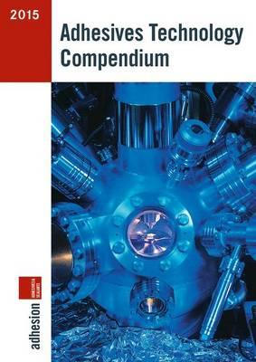 Adhesives Technology Compendium 2015 (Paperback)