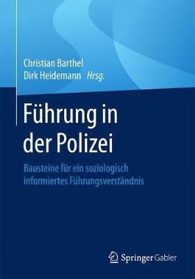 F hrung in Der Polizei: Bausteine F r Ein Soziologisch Informiertes F hrungsverst ndnis (Paperback)