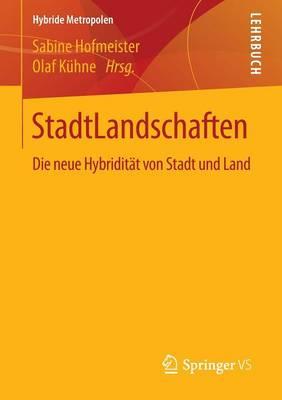 Stadtlandschaften: Die Neue Hybridit t Von Stadt Und Land - Hybride Metropolen (Paperback)