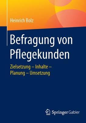 Befragung Von Pflegekunden: Zielsetzung - Inhalte - Planung - Umsetzung (Paperback)