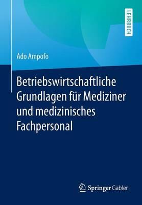 Betriebswirtschaftliche Grundlagen F�r Mediziner Und Medizinisches Fachpersonal (Paperback)