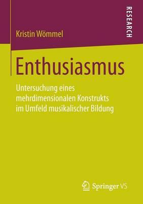 Enthusiasmus: Untersuchung Eines Mehrdimensionalen Konstrukts Im Umfeld Musikalischer Bildung (Paperback)