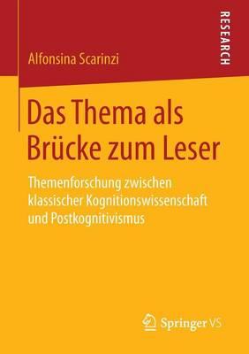 Das Thema ALS Brucke Zum Leser: Themenforschung Zwischen Klassischer Kognitionswissenschaft Und Postkognitivismus (Paperback)