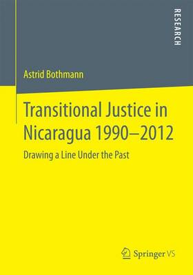 Transitional Justice in Nicaragua 1990-2012: Drawing a Line Under the Past (Paperback)