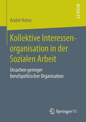 Kollektive Interessenorganisation in Der Sozialen Arbeit: Ursachen Geringer Berufspolitischer Organisation (Paperback)
