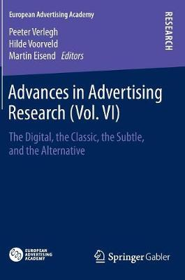 Advances in Advertising Research (Vol. VI): The Digital, the Classic, the Subtle, and the Alternative - European Advertising Academy (Hardback)