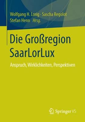 Die Gro region Saarlorlux: Anspruch, Wirklichkeiten, Perspektiven (Paperback)
