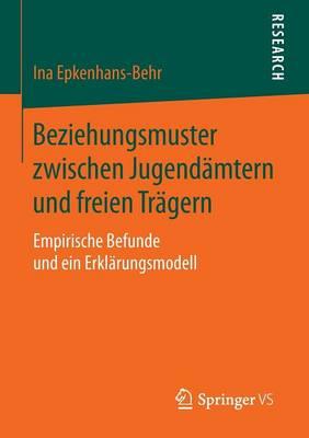 Beziehungsmuster Zwischen Jugendamtern Und Freien Tragern: Empirische Befunde Und Ein Erklarungsmodell (Paperback)