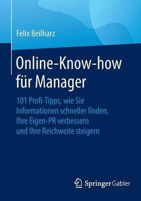 Online-Know-How F�r Manager: 101 Profi-Tipps, Wie Sie Informationen Schneller Finden, Ihre Eigen-PR Verbessern Und Ihre Reichweite Steigern (Paperback)