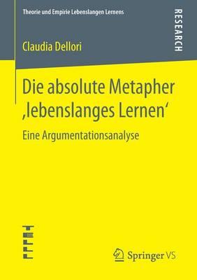 Die Absolute Metapher, Lebenslanges Lernen': Eine Argumentationsanalyse - Theorie Und Empirie Lebenslangen Lernens (Paperback)