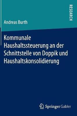 Kommunale Haushaltssteuerung an Der Schnittstelle Von Doppik Und Haushaltskonsolidierung (Hardback)