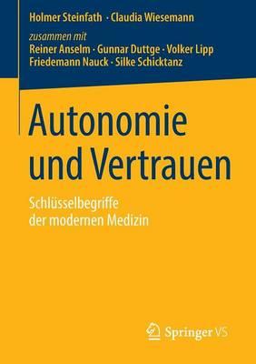 Autonomie Und Vertrauen: Schl�sselbegriffe Der Modernen Medizin (Paperback)