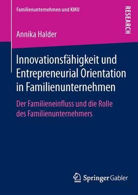 Innovationsf higkeit Und Entrepreneurial Orientation in Familienunternehmen: Der Familieneinfluss Und Die Rolle Des Familienunternehmers - Familienunternehmen Und Kmu (Paperback)