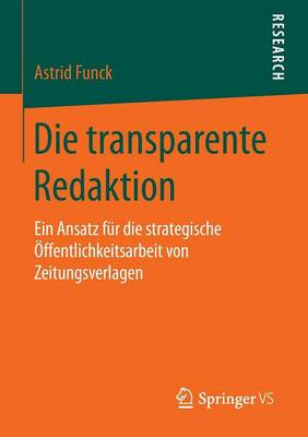 Die Transparente Redaktion: Ein Ansatz Fur Die Strategische OEffentlichkeitsarbeit Von Zeitungsverlagen (Paperback)