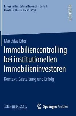Immobiliencontrolling Bei Institutionellen Immobilieninvestoren: Kontext, Gestaltung Und Erfolg - Essays in Real Estate Research 6 (Hardback)