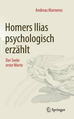 Homers Ilias Psychologisch Erz�hlt: Der Seele Erste Worte (Hardback)
