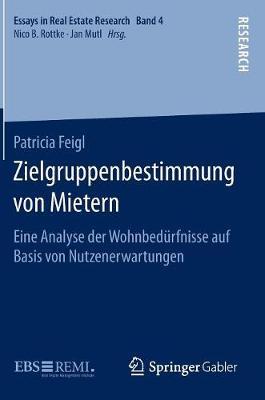 Zielgruppenbestimmung Von Mietern: Eine Analyse Der Wohnbed�rfnisse Auf Basis Von Nutzenerwartungen - Essays in Real Estate Research (Hardback)