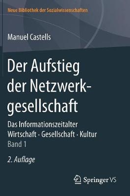 Der Aufstieg Der Netzwerkgesellschaft: Das Informationszeitalter. Wirtschaft. Gesellschaft. Kultur. Band 1 - Neue Bibliothek Der Sozialwissenschaften (Hardback)