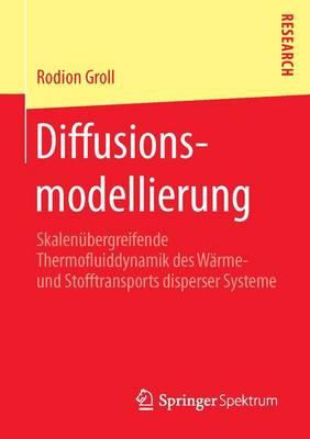 Diffusionsmodellierung: Skalen bergreifende Thermofluiddynamik Des W rme- Und Stofftransports Disperser Systeme (Paperback)