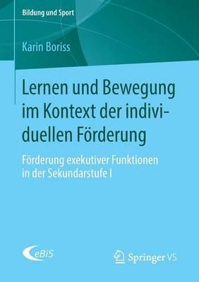 Lernen Und Bewegung Im Kontext Der Individuellen Foerderung: Foerderung Exekutiver Funktionen in Der Sekundarstufe I - Bildung Und Sport 8 (Paperback)