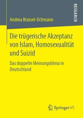 Die Trugerische Akzeptanz Von Islam, Homosexualitat Und Suizid: Das Doppelte Meinungsklima in Deutschland (Paperback)