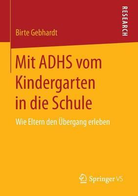 Mit Adhs Vom Kindergarten in Die Schule: Wie Eltern Den UEbergang Erleben (Paperback)