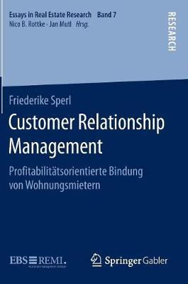 Customer Relationship Management: Profitabilit�tsorientierte Bindung Von Wohnungsmietern - Essays in Real Estate Research (Hardback)