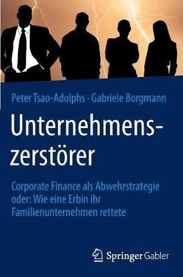 Unternehmenszerst rer: Corporate Finance ALS Abwehrstrategie Oder: Wie Eine Erbin Ihr Familienunternehmen Rettete (Hardback)