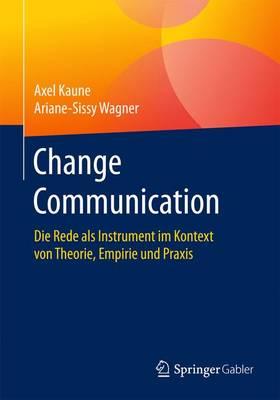 Change Communication: Die Rede ALS Instrument Im Kontext Von Theorie, Empirie Und Praxis (Paperback)