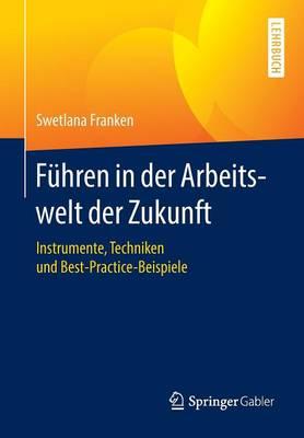 F hren in Der Arbeitswelt Der Zukunft: Instrumente, Techniken Und Best-Practice-Beispiele (Paperback)