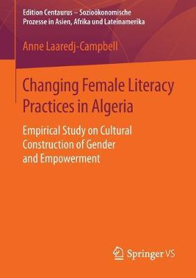 Changing Female Literacy Practices in Algeria: Empirical Study on Cultural Construction of Gender and Empowerment - Edition Centaurus - Soziooekonomische Prozesse in Asien, Afrika und Lateinamerika (Paperback)