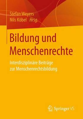 Bildung Und Menschenrechte: Interdisziplin re Beitr ge Zur Menschenrechtsbildung (Paperback)