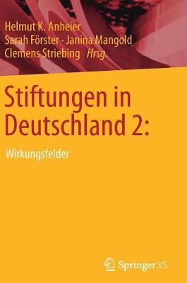 Stiftungen in Deutschland 2:: Wirkungsfelder (Hardback)