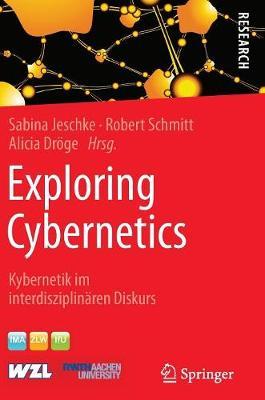 Exploring Cybernetics: Kybernetik Im Interdisziplin ren Diskurs (Hardback)
