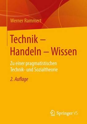 Technik - Handeln - Wissen: Zu Einer Pragmatistischen Technik- Und Sozialtheorie (Paperback)