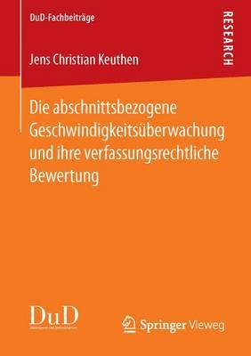 Die Abschnittsbezogene Geschwindigkeitsuberwachung Und Ihre Verfassungsrechtliche Bewertung - Dud-Fachbeitrage (Paperback)