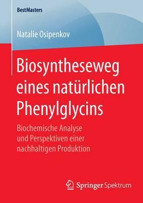 Biosyntheseweg Eines Nat rlichen Phenylglycins: Biochemische Analyse Und Perspektiven Einer Nachhaltigen Produktion - Bestmasters (Paperback)