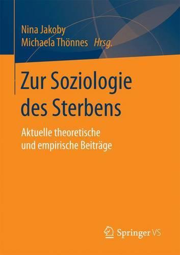 Zur Soziologie Des Sterbens: Aktuelle Theoretische Und Empirische Beitr�ge (Paperback)