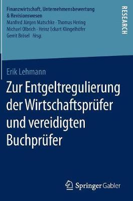 Zur Entgeltregulierung Der Wirtschaftsprufer Und Vereidigten Buchprufer - Finanzwirtschaft, Unternehmensbewertung & Revisionswesen (Hardback)