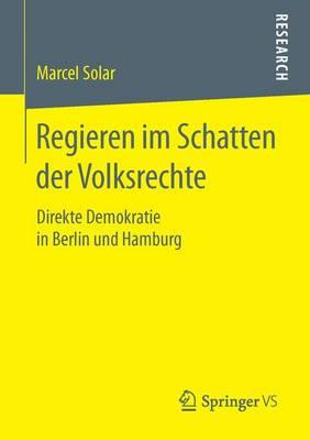 Regieren Im Schatten Der Volksrechte: Direkte Demokratie in Berlin Und Hamburg (Paperback)