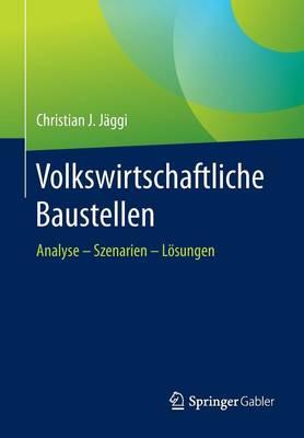 Volkswirtschaftliche Baustellen: Analyse - Szenarien - L sungen (Paperback)