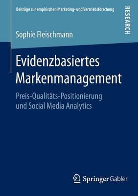 Evidenzbasiertes Markenmanagement: Preis-Qualit ts-Positionierung Und Social Media Analytics - Beitrage Zur Empirischen Marketing- Und Vertriebsforschung (Paperback)