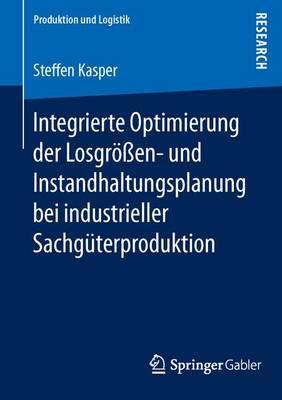 Integrierte Optimierung Der Losgr��en- Und Instandhaltungsplanung Bei Industrieller Sachg�terproduktion - Produktion Und Logistik (Paperback)