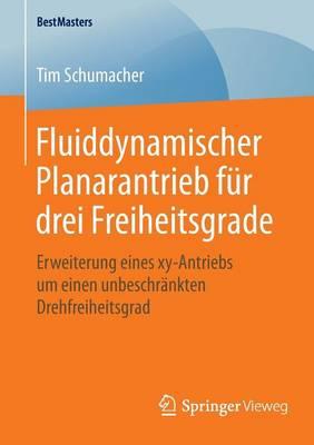 Fluiddynamischer Planarantrieb F r Drei Freiheitsgrade: Erweiterung Eines Xy-Antriebs Um Einen Unbeschr nkten Drehfreiheitsgrad - Bestmasters (Paperback)