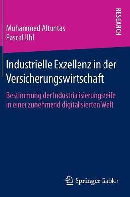 Industrielle Exzellenz in Der Versicherungswirtschaft: Bestimmung Der Industrialisierungsreife in Einer Zunehmend Digitalisierten Welt (Hardback)